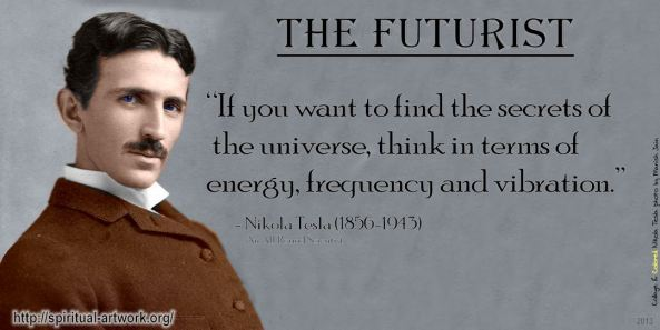 Nikola Tesla - If you want to find the secrets of the universe, think in terms of energy, frequency and vibration.